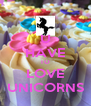 U HAVE TO LOVE UNICORNS - Personalised Poster A4 size