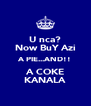 U nca? Now BuY Azi A PIE...AND!! A COKE KANALA - Personalised Poster A4 size
