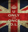 U ONLY LIVE ONCE Y.O.L.O - Personalised Poster A4 size