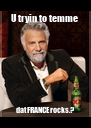 U tryin to temme  dat FRANCE rocks.?  - Personalised Poster A4 size