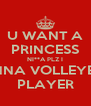 U WANT A PRINCESS NI**A PLZ I WANNA VOLLEYBALL PLAYER - Personalised Poster A4 size