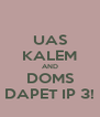 UAS KALEM AND DOMS DAPET IP 3! - Personalised Poster A4 size