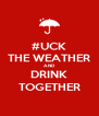 #UCK THE WEATHER AND DRINK TOGETHER - Personalised Poster A4 size