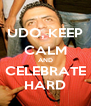 UDO, KEEP CALM AND CELEBRATE HARD - Personalised Poster A4 size