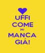 UFFI COME MI MANCA GIÁ! - Personalised Poster A4 size