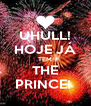 UHULL! HOJE JÁ TEM THE PRINCE!  - Personalised Poster A4 size