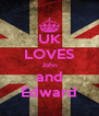 UK LOVES John and Edward - Personalised Poster A4 size