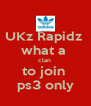 UKz Rapidz  what a  clan  to join  ps3 only - Personalised Poster A4 size