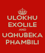 ULOKHU EXOLILE AND UQHUBEKA PHAMBILI - Personalised Poster A4 size