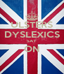 ULSTERS DYSLEXICS SAY ON  - Personalised Poster A4 size