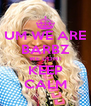 UM WE ARE BARBZ WE DONT KEEP CALM - Personalised Poster A4 size