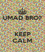 UMAD BRO?  no KEEP CALM - Personalised Poster A4 size