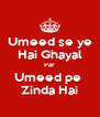 Umeed se ye Hai Ghayal Par Umeed pe  Zinda Hai - Personalised Poster A4 size