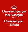 Umeed se ye Hai Ghayal Par Umeed pe  Zinda - Personalised Poster A4 size