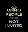 UMNO PEOPLE YOU'RE NOT INVITED - Personalised Poster A4 size