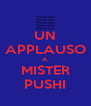 UN APPLAUSO A MISTER PUSHI - Personalised Poster A4 size