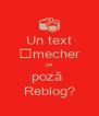 Un text șmecher pe poză  Reblog? - Personalised Poster A4 size