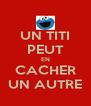 UN TITI PEUT EN CACHER UN AUTRE - Personalised Poster A4 size