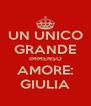 UN UNICO GRANDE IMMENSO AMORE: GIULIA - Personalised Poster A4 size