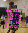 UNCLE  SAYS DON'T REACH YOUNG BLOODS - Personalised Poster A4 size