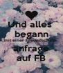 Und alles  begann mit einer Freundschafts- anfrage auf FB - Personalised Poster A4 size