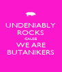 UNDENIABLY ROCKS CAUSE WE ARE BUTANIKERS - Personalised Poster A4 size