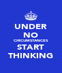 UNDER NO CIRCUMSTANCES START THINKING - Personalised Poster A4 size