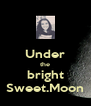 Under the bright Sweet.Moon - Personalised Poster A4 size