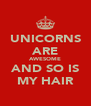 UNICORNS ARE AWESOME AND SO IS MY HAIR - Personalised Poster A4 size