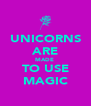 UNICORNS ARE MADE  TO USE MAGIC - Personalised Poster A4 size