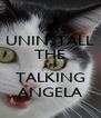 UNINSTALL THE APP TALKING ANGELA - Personalised Poster A4 size