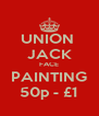 UNION  JACK FACE PAINTING 50p - £1 - Personalised Poster A4 size