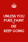 UNLESS YOU PUKE, FAINT OR  DIE KEEP GOING - Personalised Poster A4 size