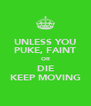 UNLESS YOU PUKE, FAINT OR DIE KEEP MOVING - Personalised Poster A4 size