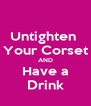 Untighten  Your Corset AND Have a Drink - Personalised Poster A4 size