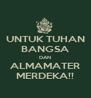 UNTUK TUHAN BANGSA DAN ALMAMATER MERDEKA!! - Personalised Poster A4 size