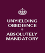 UNYIELDING OBEDIENCE IS ABSOLUTELY MANDATORY - Personalised Poster A4 size