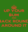 UP YOUR BUM AND BACK ROUND AROUND IT - Personalised Poster A4 size