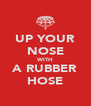 UP YOUR NOSE WITH A RUBBER HOSE - Personalised Poster A4 size
