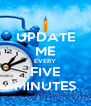 UPDATE ME EVERY FIVE MINUTES - Personalised Poster A4 size