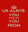 UR ALRITE  YOU WERE ARE YOU FROM - Personalised Poster A4 size