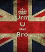Urm U Mad Bro  - Personalised Poster A4 size
