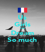 Us Girls Can Dream So much - Personalised Poster A4 size