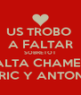 US TROBO  A FALTAR SOBRETOT ALTA CHAMES ENRIC Y ANTONIA - Personalised Poster A4 size