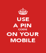 USE A PIN CODE ON YOUR MOBILE - Personalised Poster A4 size