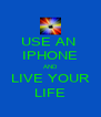 USE AN  IPHONE AND LIVE YOUR LIFE - Personalised Poster A4 size