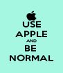 USE APPLE AND BE  NORMAL - Personalised Poster A4 size