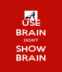 USE BRAIN DON'T SHOW BRAIN - Personalised Poster A4 size