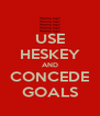 USE HESKEY AND CONCEDE GOALS - Personalised Poster A4 size