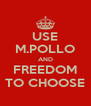 USE M.POLLO AND FREEDOM TO CHOOSE - Personalised Poster A4 size